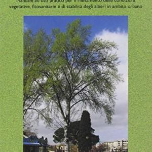 Valutazione-integrata-dellalbero-Manuale-ad-uso-pratico-per-il-rilevamento-delle-condizioni-vegetative-fitosanitarie-e-di-stabilit-degli-alberi-in-ambito-urbano-0